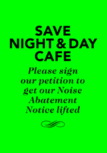 Save Night and Day Café - Petition to lift our noise abatement notice.
